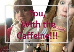 MLM Eps4 – YOU, With the Caffeine!!!!